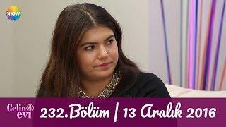 Gelin Evi 232.Bölüm  13 Aralık 2016