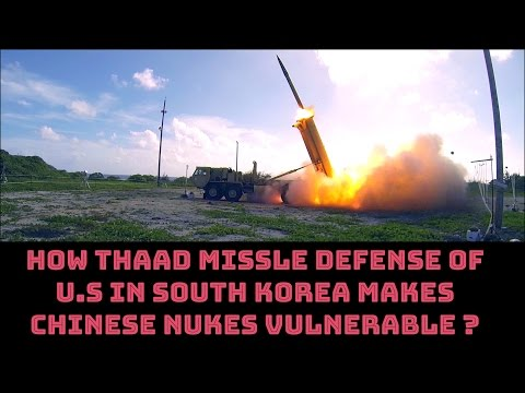 HOW THAAD MISSLE DEFENSE OF U.S IN SOUTH KOREA MAKES CHINESE NUKES VULNERABLE ?