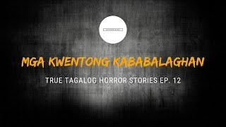 Scare Fest #12: Mga Kwentong Kababalaghan (True Tagalog Horror Stories)