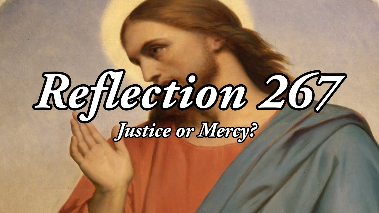 Reflection 267: Justice or Mercy? - September 23