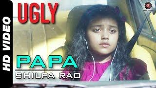 Papa Full Video | UGLY | Shilpa Rao | Rahul Bhat, Ronit Roy & Tejaswini Kolhapure