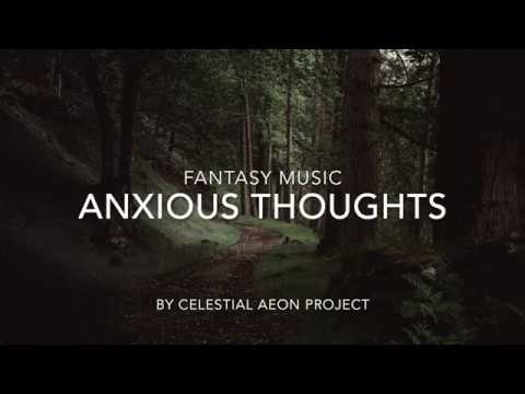 Fantasy Music - Anxious Thoughts - Celestial Aeon Project mp3