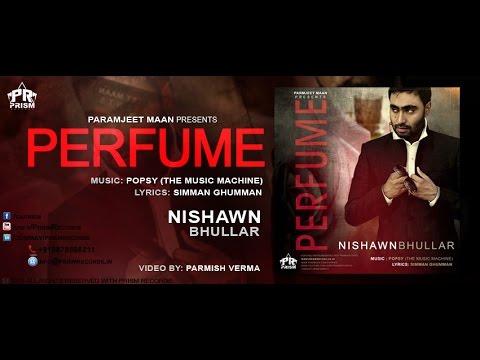 Perfume | Nishawn Bhullar ft Popsy The Music Machine | New Punjabi Song 2016