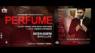 Perfume | Nishawn Bhullar ft Popsy The Music Machine | New Punjabi Song 2016