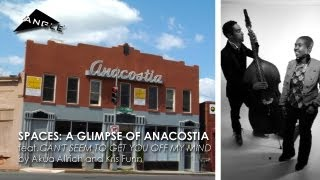 """Spaces: A Glimpse of Anacostia (feat. Akua & Kris, """"Can't Seem To Get You Off My Mind"""")"""