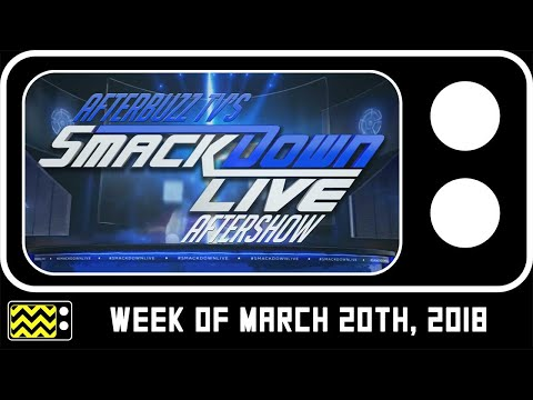 WWE's SmackDown for March 20th, 2018 Review & After Show | AfterBuzz TV