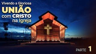 """Mensagem: """"Vivendo a Gloriosa união com Cristo na Igreja"""" - Parte 1 - Pr. Anderson de Abreu"""