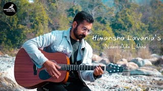 Himanshu Lavania's Naam Ada likhna (Cover)