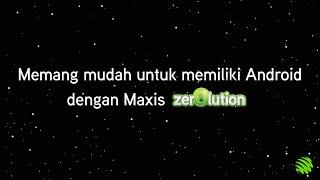 Maxis Zerolution: Cara yang paling mudah untuk memiliki Android