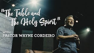 """The Table & The Holy Spirit"" - Pastor Wayne Cordeiro & Pastor Aaron Cordeiro"
