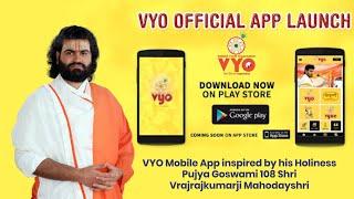 VYO Mobile App inspired by his Holiness Pujya Goswami 108 Shri Vrajrajkumarji Mahodayshri