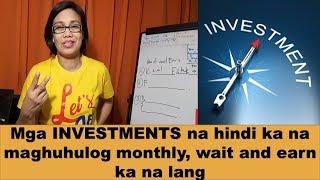 Mga INVESTMENTS na hindi ka na maghuhulog monthly, wait and earn ka na lang