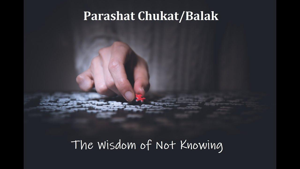 Jerusalem Lights Parashiot Chukat/Balak 5780 - The Wisdom of Not Knowing