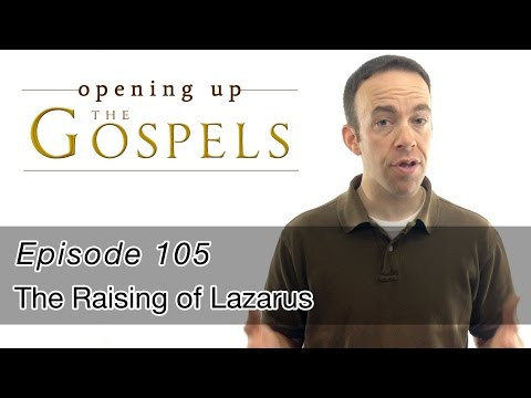 Episode 105, The Raising of Lazarus - Opening Up the Gospels