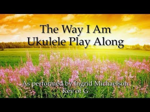 The Way I Am Ukulele Play Along Youtube