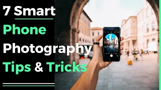 7 Smart Phone Photography Tips Tricks 2018