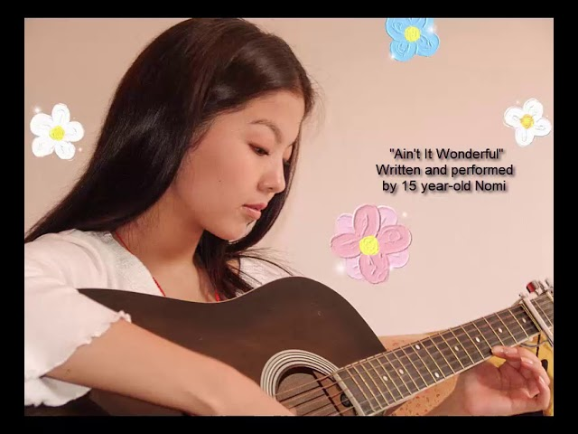 Ain't it wonderful- Original song- Voice of 15 year old Nomi Jean Cater