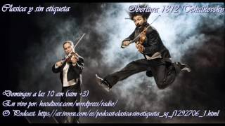 Análisis Obertura 1812, de Tchaikovsky. Clasica y sin etiqueta 5/6/2016,