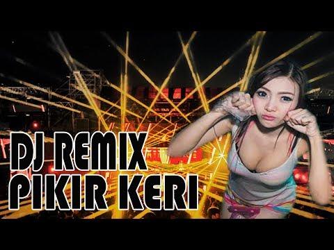 DJ PIKIR KERI  - REMIX VERSION NON STOP