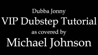 Dubba Jonny - VIP Dubstep Tutorial (Metal Cover)
