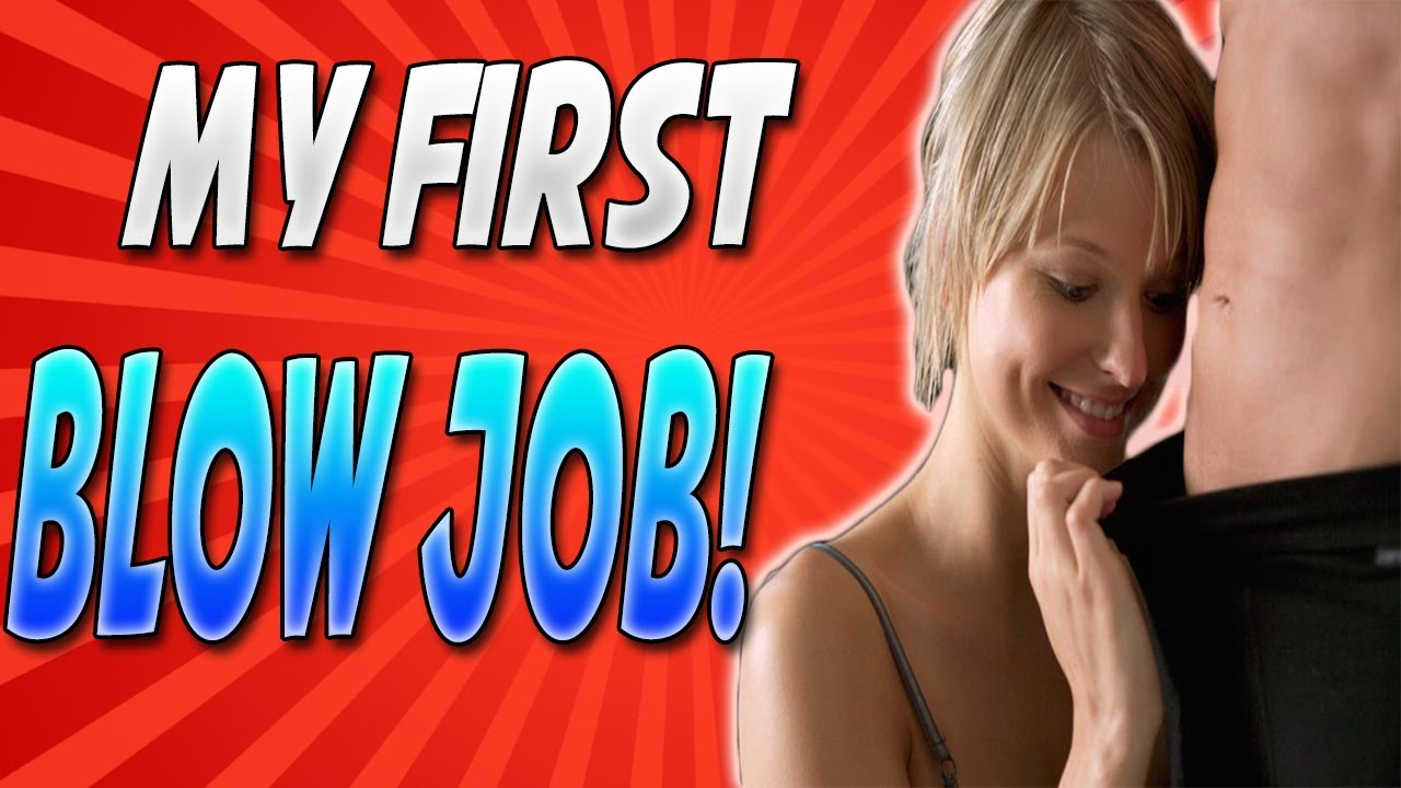 """getting your first blowjob Jun 2011  My First Blowjob  """"Your dick is the same size as your middle finger."""