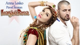 Repeat youtube video Anna Lesko feat. Pavel Stratan - Leagana barca (Official New Single & Lyrics)