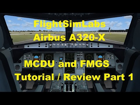 Flight Sim Labs A320-X (FSX) - FMGS and MCDU (FMS) Review and Tutorial - Part 1 - Programming setup