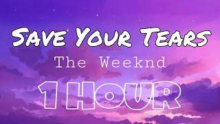 The Weeknd - Save Your Tears [1 Hour] (Lyrics)