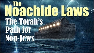THE SEVEN  LAWS of NOAH - TORAH FOR NON-JEWS AND GENTILES