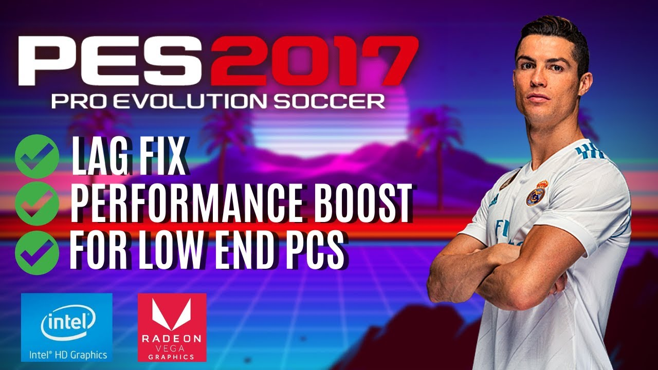 Pes 2017 pc lag fix | How to Fix LAG in PES 2018 (Increasing FPS