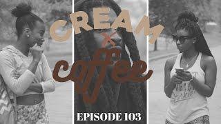 "CREAM X COFFEE - ""NUBIAN NIGHTMARE"" (EP. 103) #CreamxCoffee   NEW BLACK WEBSERIES"