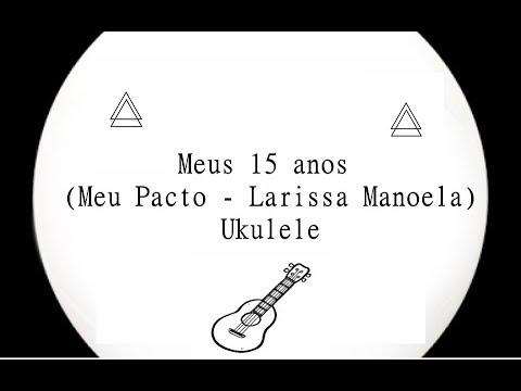 6f7f6d43b893f Meus 15 anos (Meu Pacto - Larissa Manoela) - Ukulele - YouTube