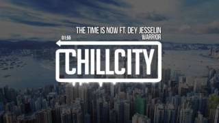 WARR!OR - The Time Is Now Ft. Dey Jesselin
