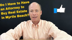 Do I have to have an attorney to buy real estate in Myrtle Beach South Carolina?