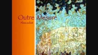 Outre Mesure - Abacadae (2009) - 06 - Ode  Au Raboteur Flamand