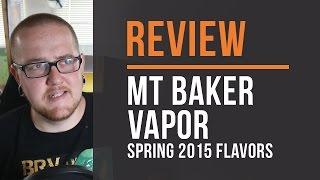 Mt Baker Vapor - Spring 2015 Flavors - Review!