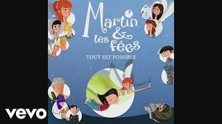 Martin & les fées - Tout est possible (tous) (audio)
