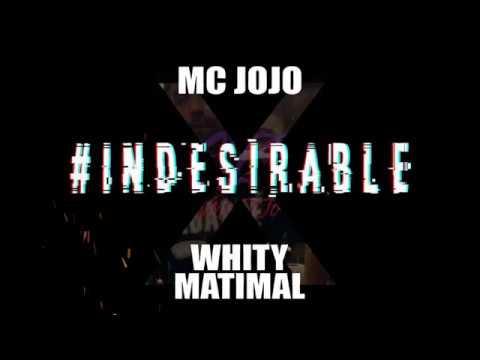 Whity Matimal X Mc JoJo - #INDESIRABLE
