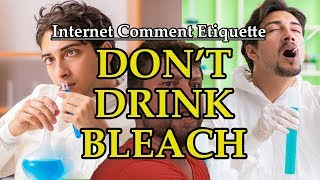 "Internet Comment Etiquette: ""Don't Drink Bleach"""
