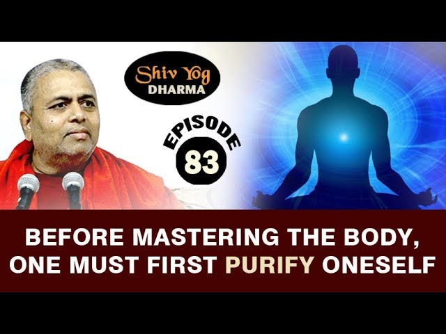 SHIVYOG DHARMA series ~ Ep 83 ~ Before Mastering The Body, One Must First Purify Oneself