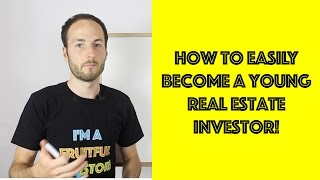 How To EASILY Become A Young Real Estate Investor!