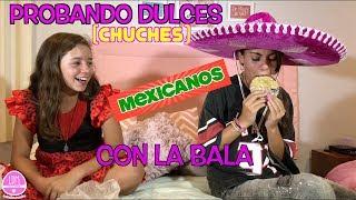 PROBANDO CHUCHES O DULCES MEXICANOS CON LA BALA/REACCION EXTREMA  /LA DIVERSION DE MARTINA