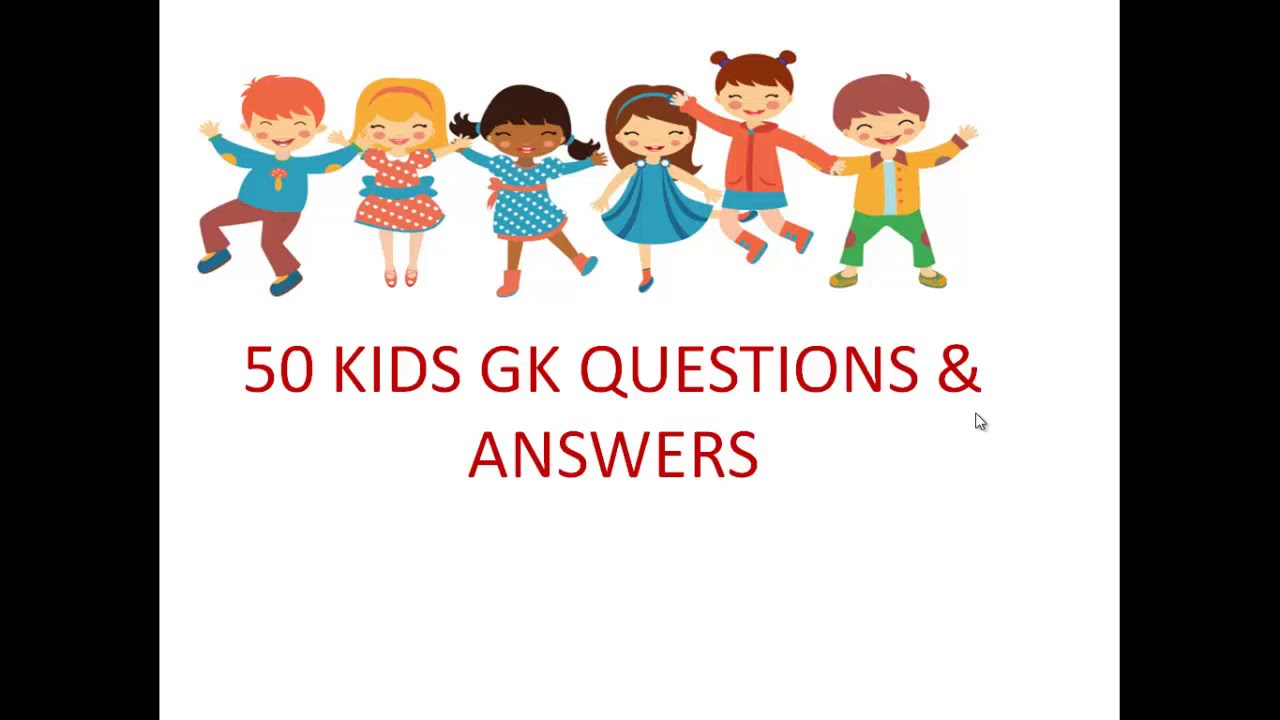 50 EASY KIDS GENERAL KNOWLEDGE(GK) QUESTIONS & ANSWERS ...