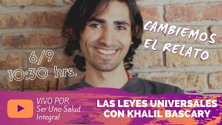 CAMBIEMOS EL RELATO - LAS LEYES UNIVERSALES CON KHALIL BASCARY