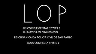 LOP Aula 1 -Lei Organica da Policia Civil de São Paulo (LC 207/79,LC922/09) - Aula Completa Parte 1