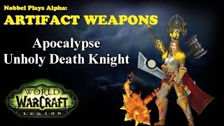 Apocalypse - Death Knight Artifact - Legion Alpha [LORE SPOILERS]
