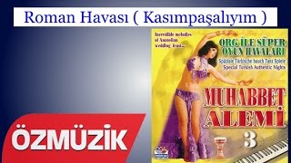 Roman Havası ( Kasımpaşalıyım ) - Org İle Süper Oyun Havaları 2003 (Official Video)