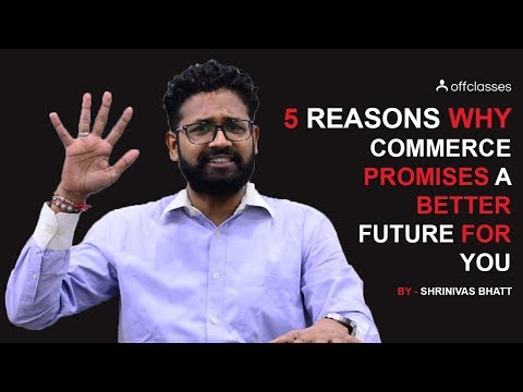 Why study Commerce ? Here are 5 Reasons Why Commerce is Better | Shrinivas Bhatt | Offclasses