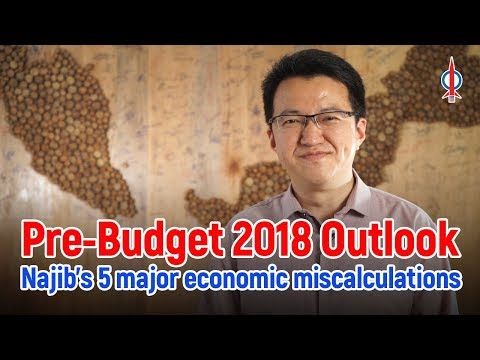 【Liew Chin Tong】Pre-Budget 2018 Outlook - Najib's 5 major economic miscalculations