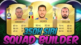 THE 350K SIRI SQUAD BUILDER! - FIFA 18 ULTIMATE TEAM